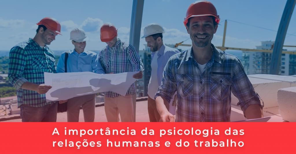 53dcd1fc7af3f  Artigo  A importância da psicologia das relações humanas e do trabalho